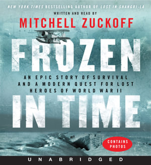 Frozen in Time Low Price CD : An Epic Story of Survival and a Modern Quest for Lost Heroes of World War II - Mitchell Zuckoff