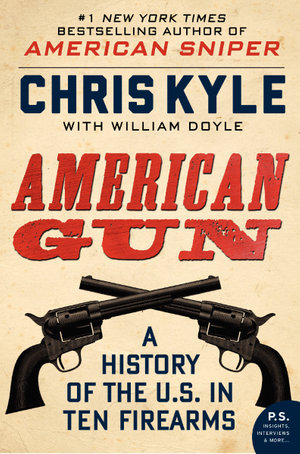 American Gun : A History of the U.S. in Ten Firearms - Chris Kyle