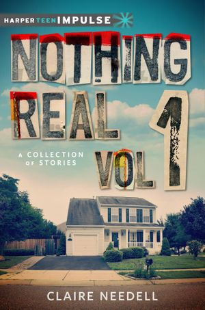 Nothing Real Volume 1 : A Collection of Stories - Claire Needell