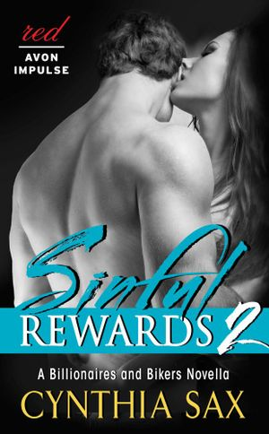 Sinful Rewards 2 : A Billionaires and Bikers Novella - Cynthia Sax