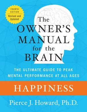 Happiness : The Owner's Manual - Pierce Howard