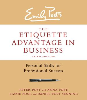 The Etiquette Advantage in Business, Third Edition : Personal Skills for Professional Success - Peter Post
