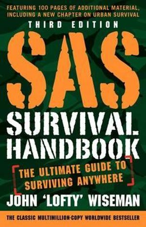 SAS Survival Handbook, Third Edition : The Ultimate Guide to Surviving Anywhere - John Wiseman