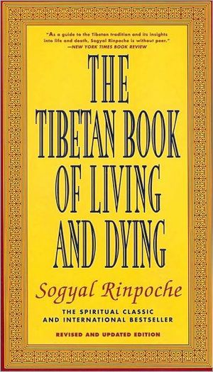The Tibetan Book of Living and Dying : The Spiritual Classic and International Bestseller  - Sogyal Rinpoche