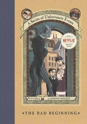 The Bad Beginning :  A Series of Unfortunate Events : Book 1 - Lemony Snicket