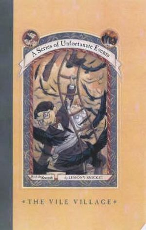 The Vile Village :  A Series of Unfortunate Events: Book 7 - Lemony Snicket