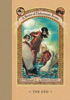 The End :  A Series of Unfortunate Events : Book 13 - Lemony Snicket