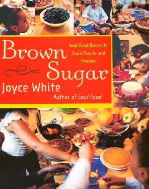 Brown Sugar : Soul Food Desserts from Family and Friends - Joyce White