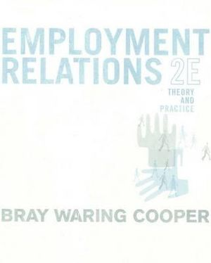 Employment Relations : Theory and Practice : 2nd Edition - Mark Bray