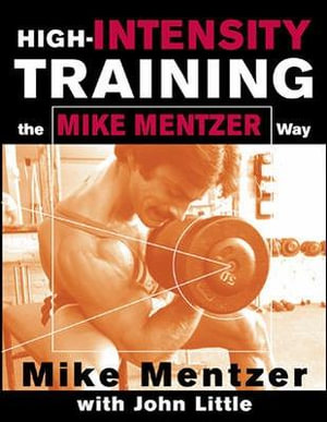 High-intensity Training the Mike Mentzer Way : The Mike Mentzer Way - Mike Mentzer