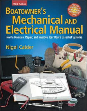 Boatowner's Mechanical and Electrical Manual : How to Maintain, Repair, and Improve Your Boat S Essential Systems - Nigel Calder