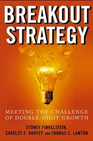 Breakout Strategy : Meeting the Challenge of Double-digit Growth - Sydney Finkelstein