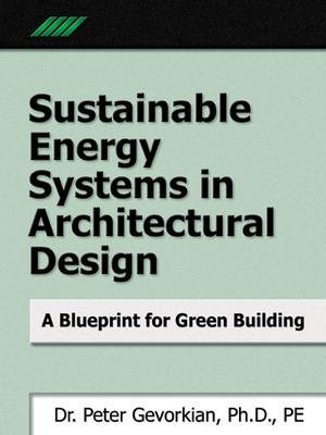 Sustainable Energy Systems in Architectural Design : A Blueprint for Green Design - Peter Gevorkian