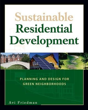 Sustainable Residential Development : Planning and Design for Green Neighborhoods - Avi Friedman