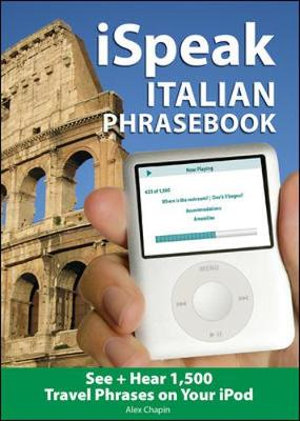 ISpeak Italian Phrasebook: MP3 Audio CD and Paperback : The Ultimate Audio + Visual Phrasebook for Your IPod - Alex Chapin