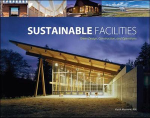 Sustainable Facilities : Green Design, Construction, and Operations - Keith Moskow
