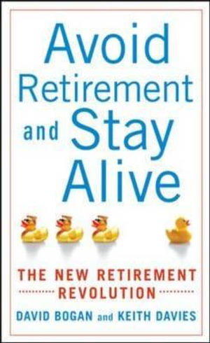 Avoid Retirement and Stay Alive : The New Retirement Revolution - David Bogan