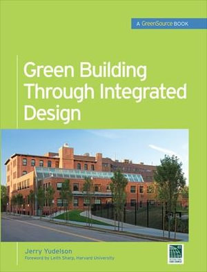 Green Building Through Integrated Design (greensource Books) : McGraw-Hill's Greensource - Jerry Yudelson