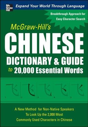 McGraw-Hill's Chinese Dictionary and Guide to 20,000 Essential Words : A New Method for Non-native Speakers to Look Up the 2,000 Most Commonly Used Characters in Chinese - Quanyu Huang