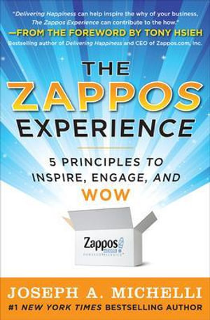 The Zappos Experience : 5 Principles to Inspire, Engage, and WOW - Joseph Michelli
