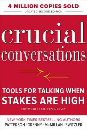 Crucial Conversations Tools for Talking When Stakes Are High : Tools for Talking When Stakes Are High - Kerry Patterson