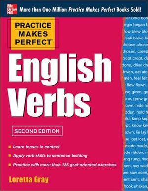 English Verbs : Practice Makes Perfect Series : 2nd Edition - Loretta S. Gray