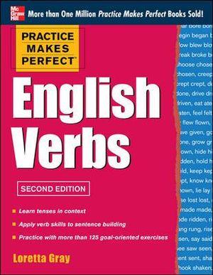 Practice Makes Perfect English Verbs : Practice Makes Perfect (McGraw-Hill) - Loretta S. Gray