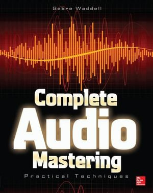 Complete Audio Mastering : Practical Techniques - Gebre E. Waddell