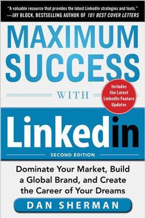 Maximum Success with Linkedin : Dominate Your Market, Build a Global Brand, and Create the Career of Your Dreams - Dan Sherman