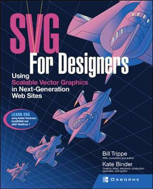 SVG For Designers: Using Scalable Vector Graphics in Next-Generation Web Sites Bill Trippe and Kate Binder