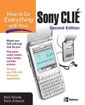 How to Do Everything with Your Sony CLIE (How to Do Everything) Rick Broida and Dave Johnson