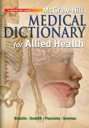McGraw-Hill Medical Dictionary for Allied Health Myrna Breskin, Kevin Dumith, Enid Pearsons and Robert Seeman