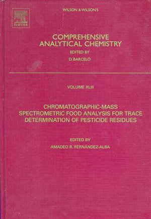 Chromatographic-Mass Spectrometric Food Analysis for Trace Determination of Pesticide Residues : Chromatographic-mass spectrometric food analysis for trace determination of pesticide residues - v. 44. Biosensors and modern biospecific analytical techniques - A.R. Fernandez Alba