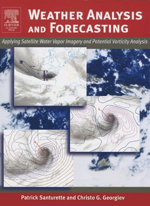 Weather Analysis and Forecasting : Applying Satellite Water Vapor Imagery and Potential Vorticity Analysis - Patrick Santurette