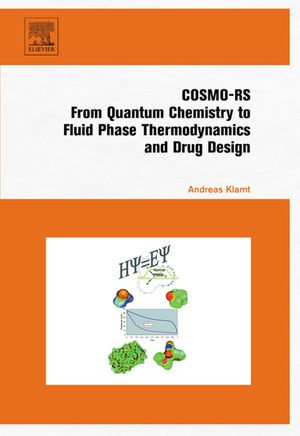 COSMO-RS : From Quantum Chemistry to Fluid PhaseThermodynamics and Drug Design - Andreas Klamt