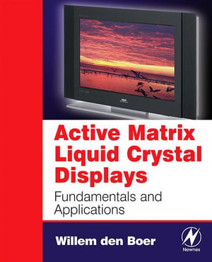 Active Matrix Liquid Crystal Displays : Fundamentals and Applications - Willem den Boer
