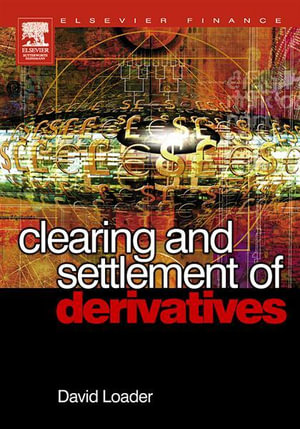 Clearing and Settlement of Derivatives - David Loader