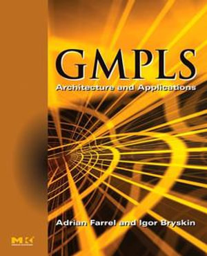 GMPLS : Architecture and Applications - Adrian Farrel