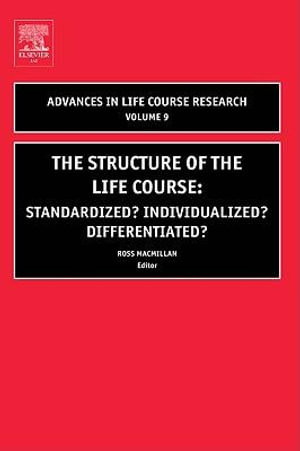 The Structure of the Life Course : Standardized? Individualized? Differentiated?: Standardized? Individualized? Differentiated? - Ross Macmillan
