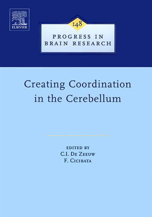 Creating Coordination in the Cerebellum : Creating Coordination in the Cerebellum - Chris I. De Zeeuw