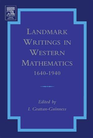 Landmark Writings in Western Mathematics  1640-1940 - Ivor Grattan-Guinness