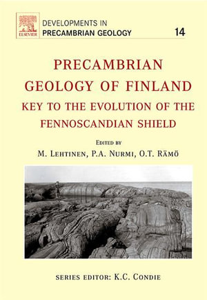 Precambrian Geology of Finland : Key to the Evolution of the Fennoscandian Shield - Martti Lehtinen