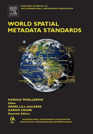 World Spatial Metadata Standards : Scientific and Technical Characteristics, and Full Descriptions with Crosstable - Harold Moellering
