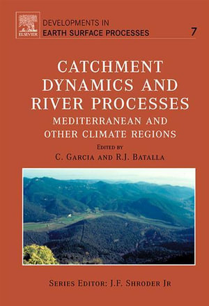 Catchment Dynamics and River processes : Mediterranean and Other Climate Regions - C. Garcia