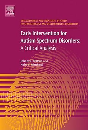 Early Intervention for Autism Spectrum Disorders : A Critical Analysis - Johnny L. Matson