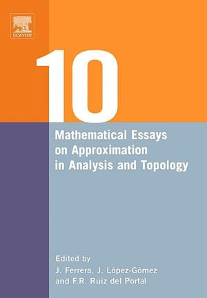 Ten Mathematical Essays on Approximation in Analysis and Topology : Ten Mathematical Essays - Juan Ferrera