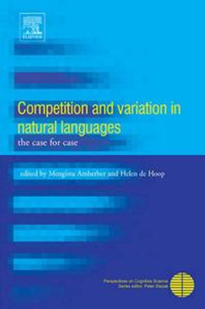 Competition and Variation in Natural Languages : The Case for Case - Mengistu Amberber