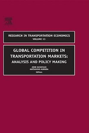 Global Competition in Transportation Markets : Analysis and Policy Making - Adib Kanafani