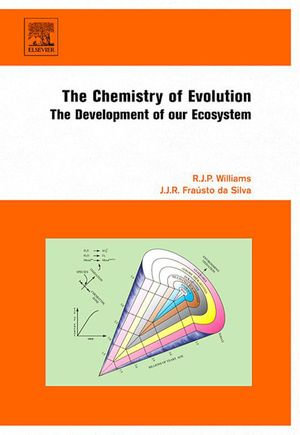 The Chemistry of Evolution : The Development of our Ecosystem - R.J.P Williams