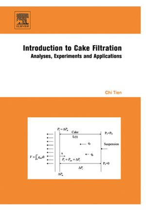 Introduction to Cake Filtration : Analyses, Experiments and Applications - Chi Tien